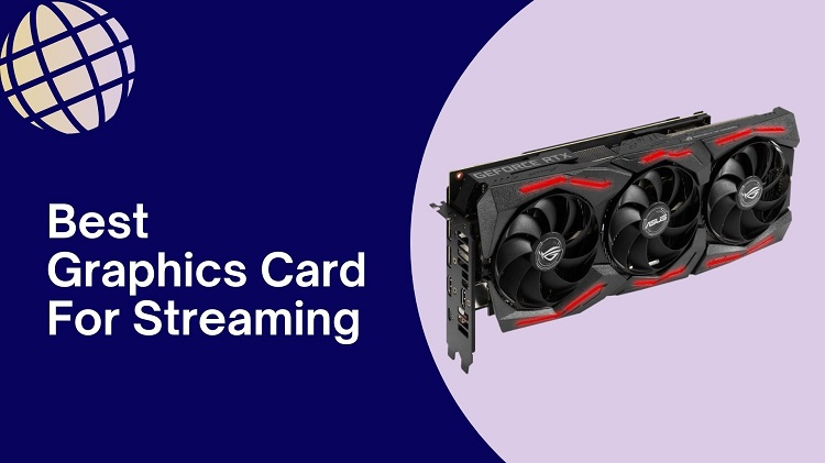 Best Graphics Card For Streaming